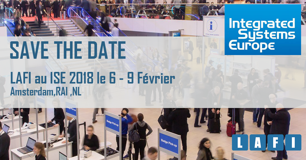 Save the DATE : LAFI au ISE 2018 Le 6 - 9 Février